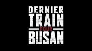 DERNIER TRAIN POUR BUSAN : Bande-annonce Teaser du film