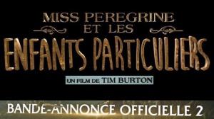 MISS PEREGRINE ET LES ENFANTS PARTICULIERS : Nouvelle Bande-annonce du film en VF