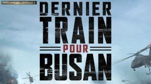 DERNIER TRAIN POUR BUSAN : Nouvelle Bande-annonce du film en VOSTF