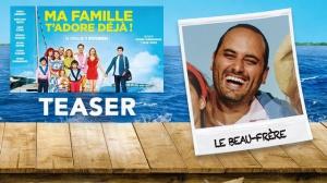 """MA FAMILLE T'ADORE DÉJÀ ! : Bande-annonce Teaser """"Beau-frère"""" du film"""