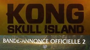 KONG - SKULL ISLAND : Nouvelle Bande-annonce du film en VF