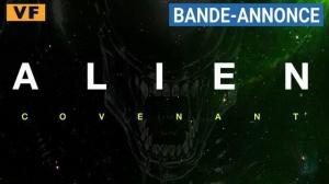 ALIEN COVENANT : Bande-annonce du film de Ridley Scott en VF