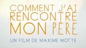 COMMENT J'AI RENCONTRÉ MON PÈRE : Bande-annonce du film