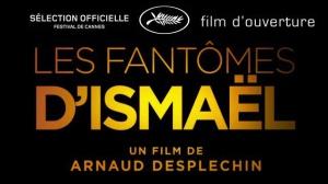 LES FANTÔMES D'ISMAËL de Arnaud Desplechin : Bande-annonce du film