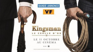 KINGSMAN 2 - LE CERCLE D'OR : Bande-annonce du film en VF