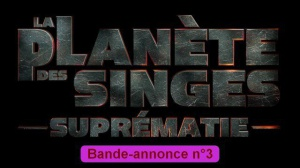 LA PLANÈTE DES SINGES - SUPRÉMATIE : Nouvelle bande-annonce du film en VF