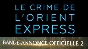 LE CRIME DE L'ORIENT EXPRESS (2017) : Nouvelle bande-annonce du film de Kenneth Branagh en VF
