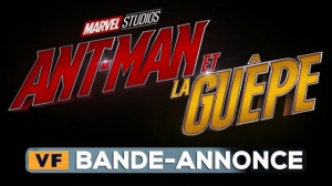 ANT-MAN ET LA GUÊPE : Bande-annonce du film Marvel en VF