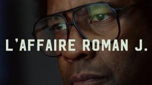 L'AFFAIRE ROMAN J : Bande-annonce du film avec Denzel Washington en VF