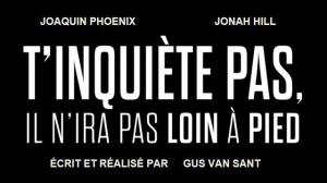 T'INQUIÈTE PAS, IL N'IRA PAS LOIN À PIED : Bande-annonce du film de Gus Van Sant en VOSTF