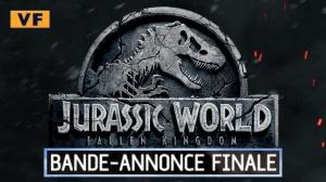 JURASSIC WORLD - FALLEN KINGDOM : Bande-annonce finale du film en VF
