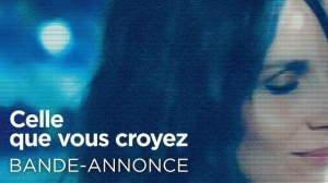 CELLE QUE VOUS CROYEZ : Bande-annonce du film avec Juliette Binoche