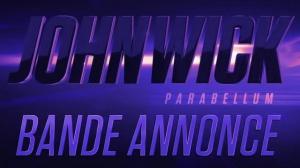 JOHN WICK - PARABELLUM : Nouvelle bande-annonce du film avec Keanu Reeves en VF