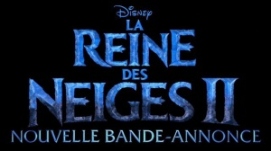 LA REINE DES NEIGES 2 : Nouvelle bande-annonce du film d'animation Disney en VF