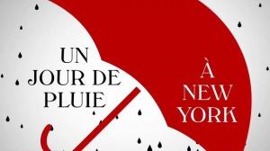 UN JOUR DE PLUIE À NEW YORK : Bande-annonce du film de Woody Allen en VOSTF