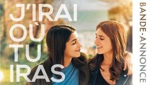 J'IRAI OÙ TU IRAS : Bande-annonce du film de Géraldine Nakache avec Leïla Bekhti