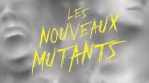 LES NOUVEAUX MUTANTS : Nouvelle bande-annonce du film en VF