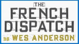 THE FRENCH DISPATCH : Bande-annonce du film de Wes Anderson en VOSTF