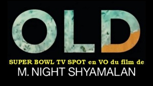 OLD (2021) : Bande-annonce spot TV du Super Bowl en VO du film de M. Night Shyamalan