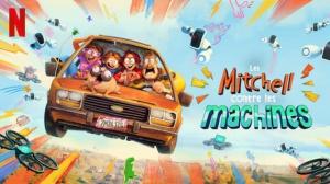 LES MITCHELL CONTRE LES MACHINES : Bande-annonce du film d'animation Netflix en VF
