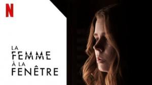 LA FEMME À LA FENÊTRE : Nouvelle bande-annonce du film Netflix avec Amy Adams en VF