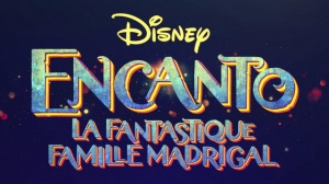 ENCANTO - LA FANTASTIQUE FAMILLE MADRIGAL : Nouvelle bande-annonce du film d'animation Disney en VF
