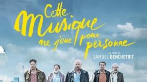 CETTE MUSIQUE NE JOUE POUR PERSONNE : Bande-annonce du film de Samuel Benchetrit